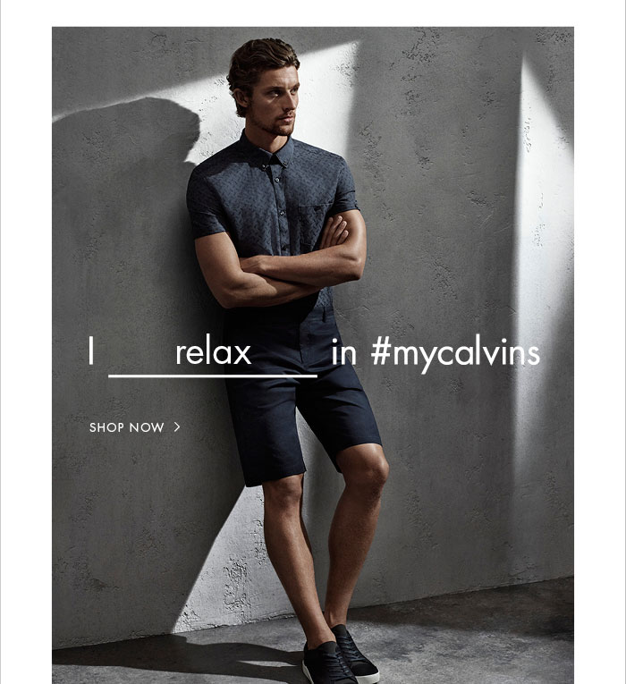 I RELAX IN #MYCALVINS | SHOP NOW